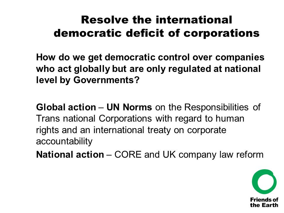 Resolve the international democratic deficit of corporations How do we get democratic control over companies who act globally but are only regulated a