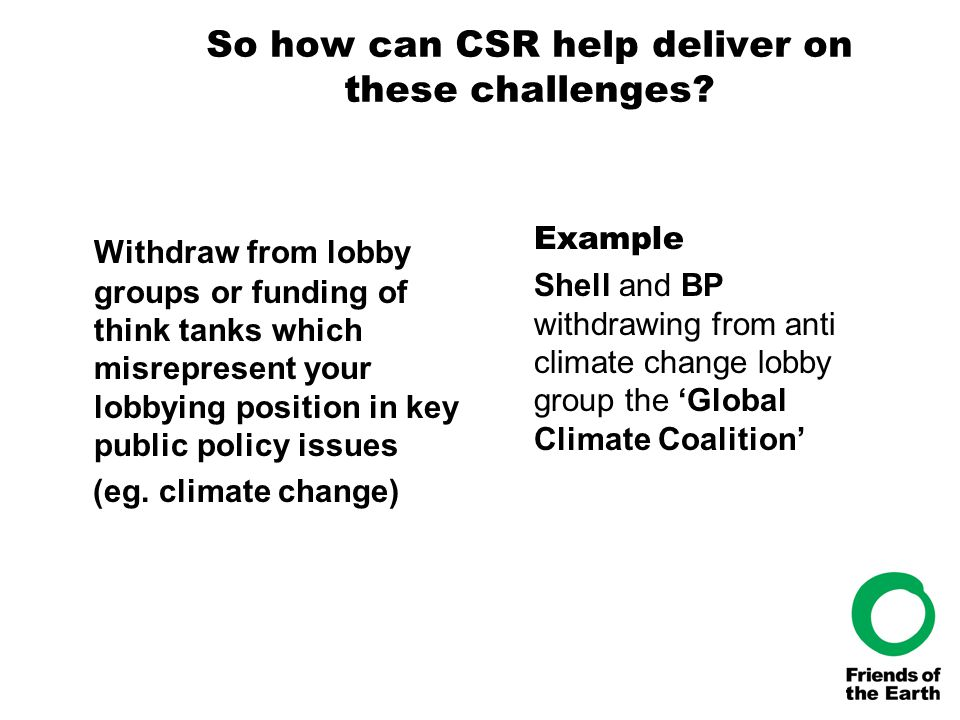 So how can CSR help deliver on these challenges? Withdraw from lobby groups or funding of think tanks which misrepresent your lobbying position in key