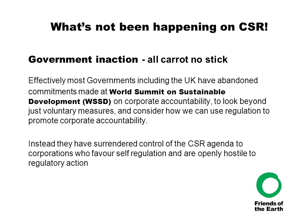 What's not been happening on CSR! Government inaction - all carrot no stick Effectively most Governments including the UK have abandoned commitments m