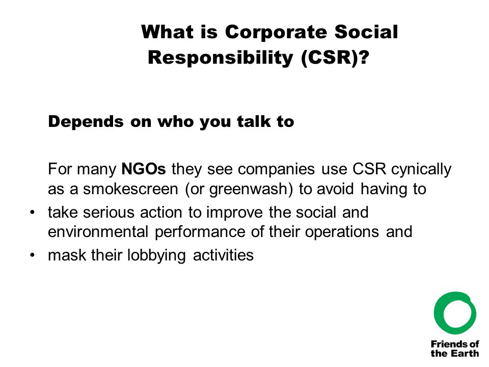 What CSR is not.1.Its not a substitute for the regulation of companies.