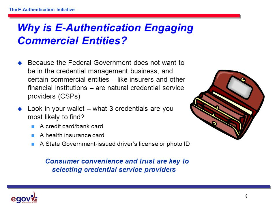 8 The E-Authentication Initiative Why is E-Authentication Engaging Commercial Entities.