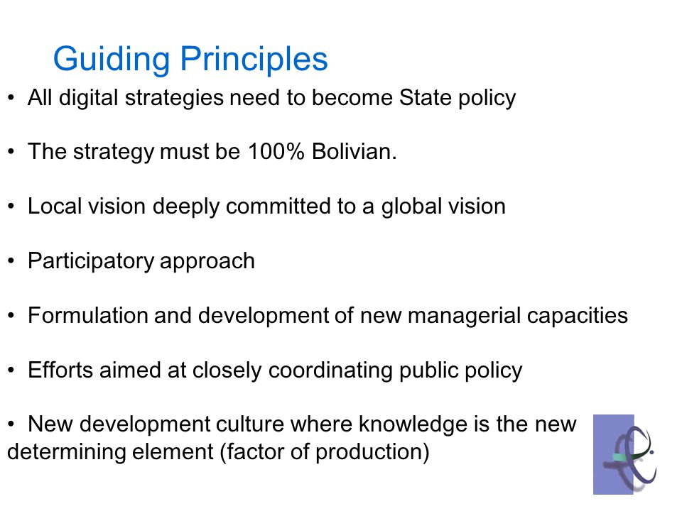 Guiding Principles All digital strategies need to become State policy The strategy must be 100% Bolivian.