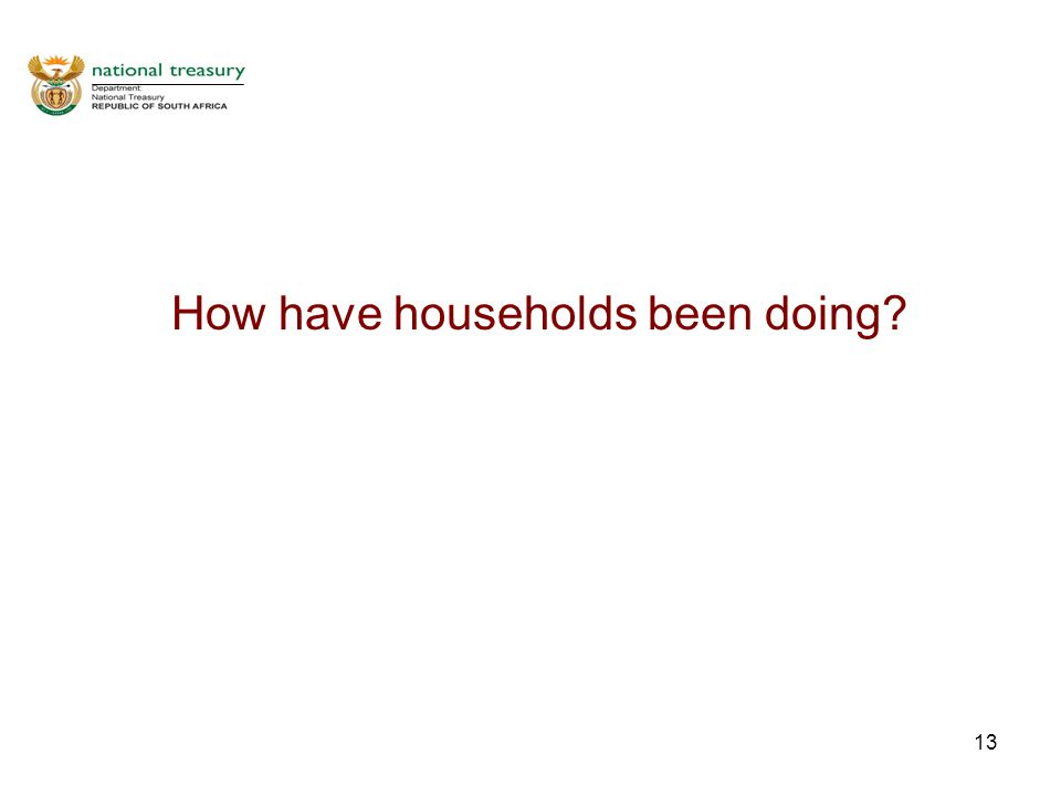 13 How have households been doing?