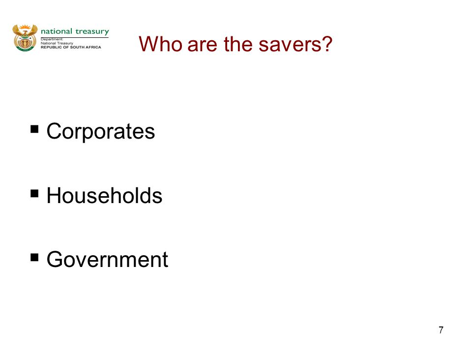 7 Who are the savers?  Corporates  Households  Government