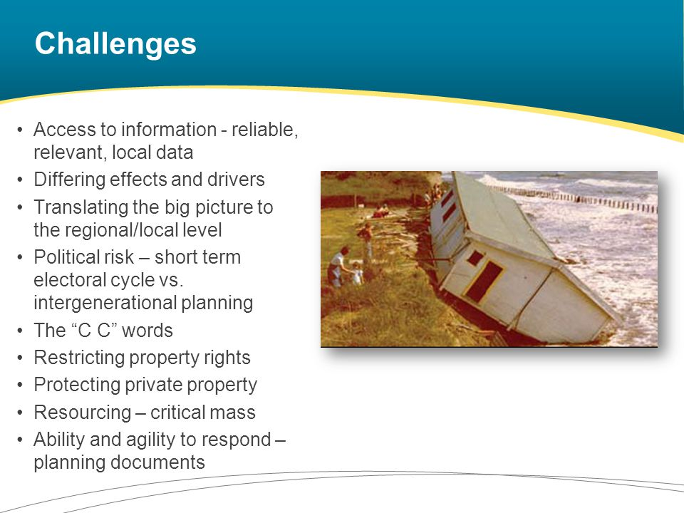 Challenges Access to information - reliable, relevant, local data Differing effects and drivers Translating the big picture to the regional/local leve