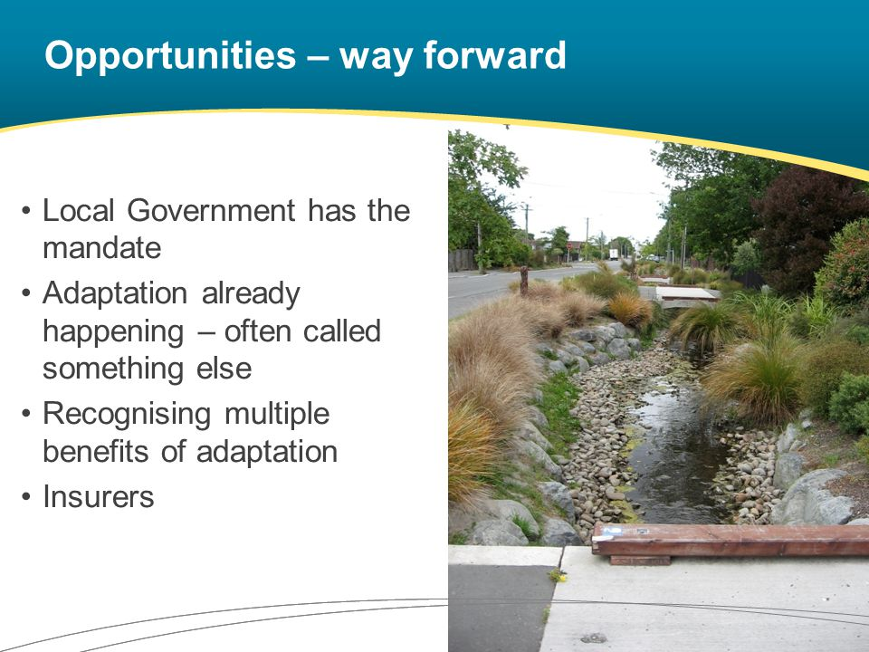 Opportunities – way forward Local Government has the mandate Adaptation already happening – often called something else Recognising multiple benefits