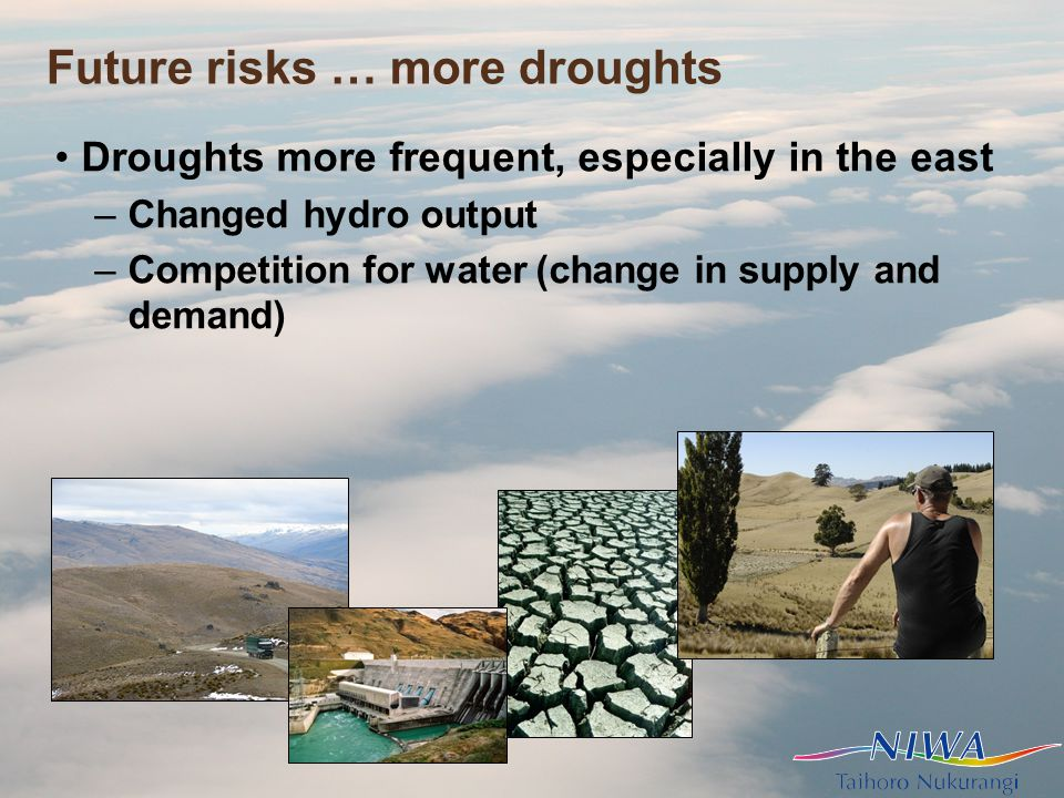 Future risks … more droughts Droughts more frequent, especially in the east –Changed hydro output –Competition for water (change in supply and demand)
