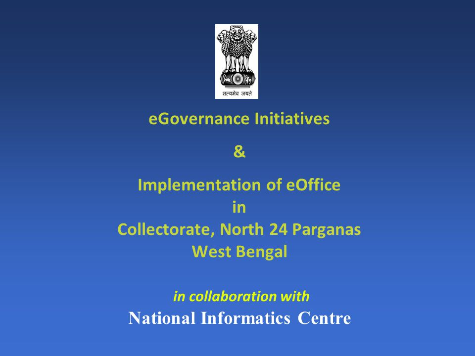 eGovernance Initiatives & Implementation of eOffice in Collectorate, North 24 Parganas West Bengal in collaboration with National Informatics Centre