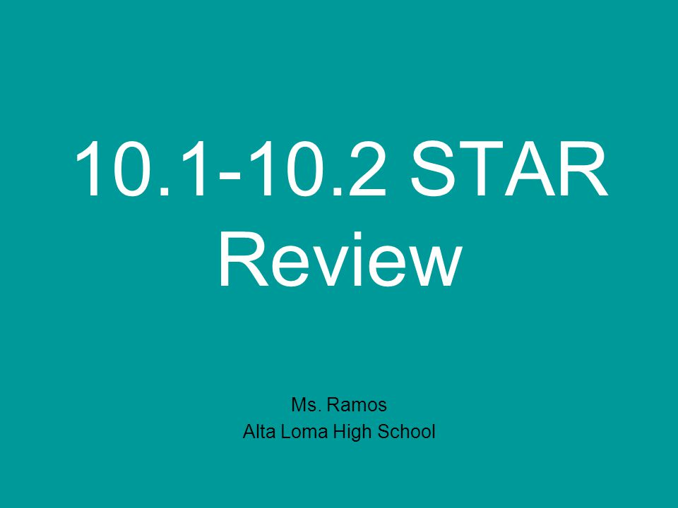 10.1-10.2 STAR Review Ms. Ramos Alta Loma High School