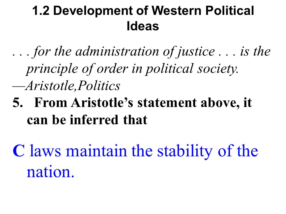 1.2 Development of Western Political Ideas C laws maintain the stability of the nation....