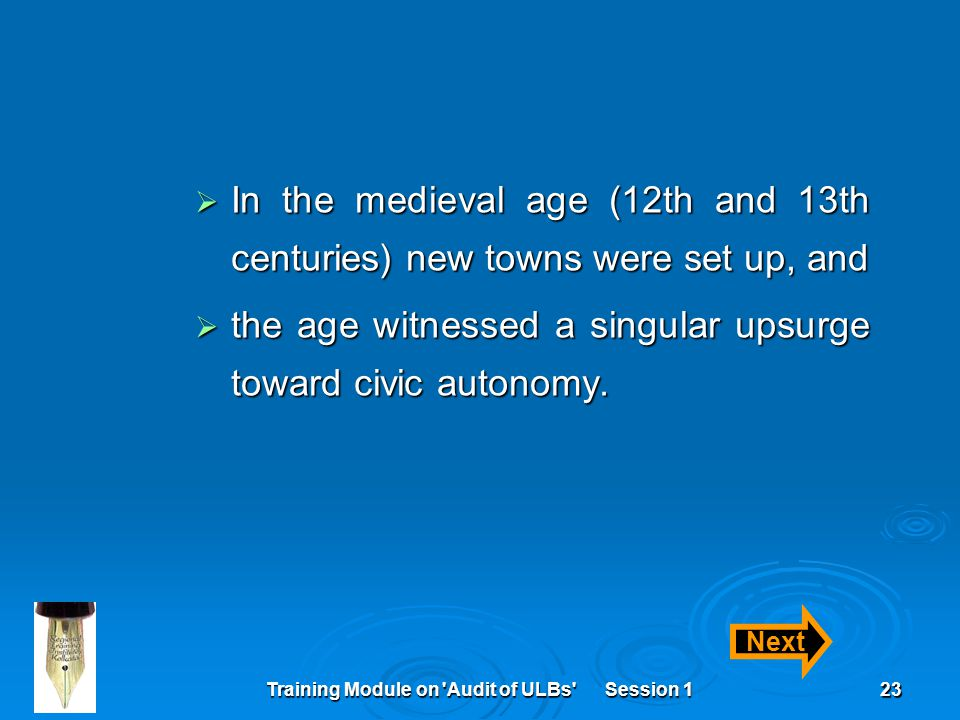 Training Module on Audit of ULBs Session 123  In the medieval age (12th and 13th centuries) new towns were set up, and  the age witnessed a singular upsurge toward civic autonomy.