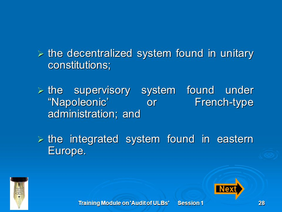 "Training Module on 'Audit of ULBs' Session 128  the decentralized system found in unitary constitutions;  the supervisory system found under ""Napole"