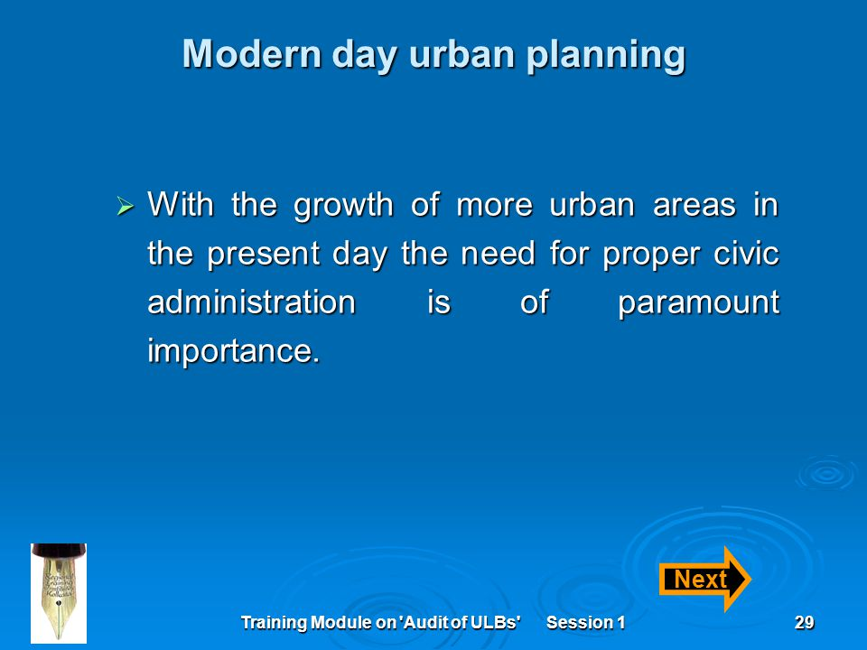 Training Module on 'Audit of ULBs' Session 129 Modern day urban planning  With the growth of more urban areas in the present day the need for proper