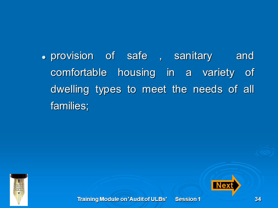 Training Module on Audit of ULBs Session 134 provision of safe, sanitary and comfortable housing in a variety of dwelling types to meet the needs of all families; provision of safe, sanitary and comfortable housing in a variety of dwelling types to meet the needs of all families; Next