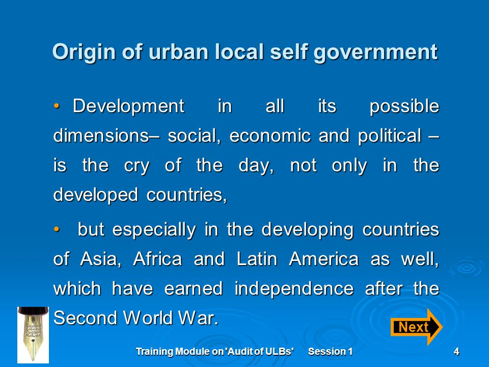 Training Module on 'Audit of ULBs' Session 14 Origin of urban local self government Development in all its possible dimensions– social, economic and p