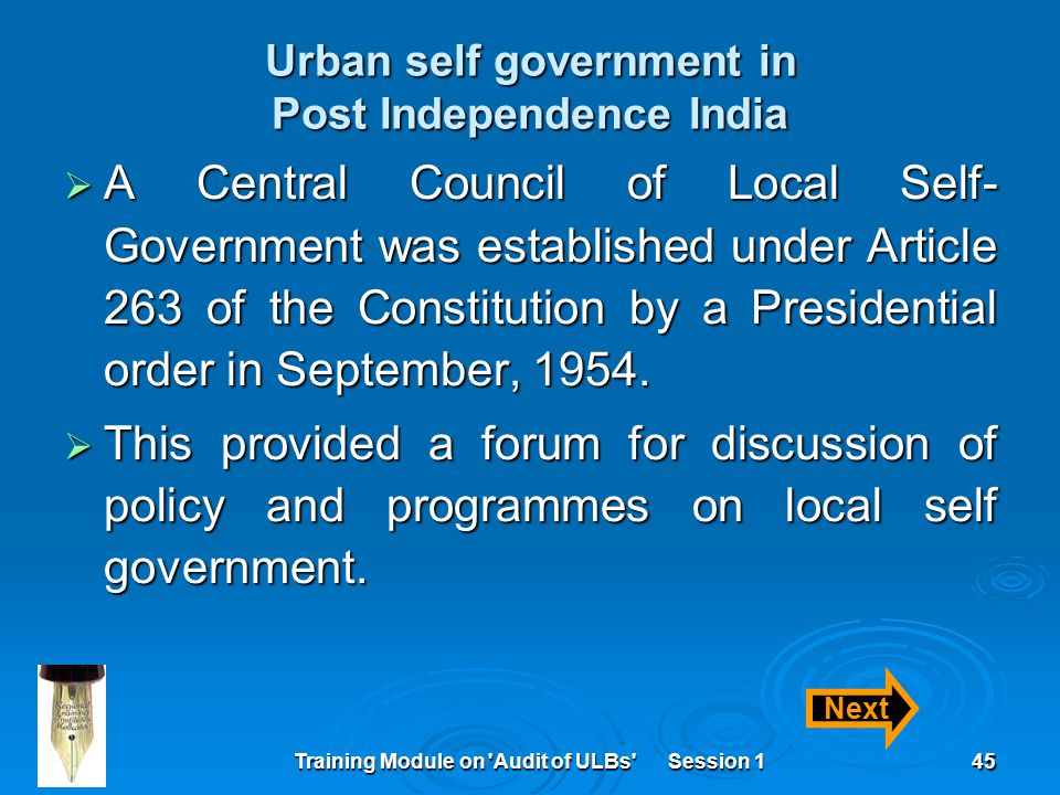 Training Module on 'Audit of ULBs' Session 145 Urban self government in Post Independence India  A Central Council of Local Self- Government was esta