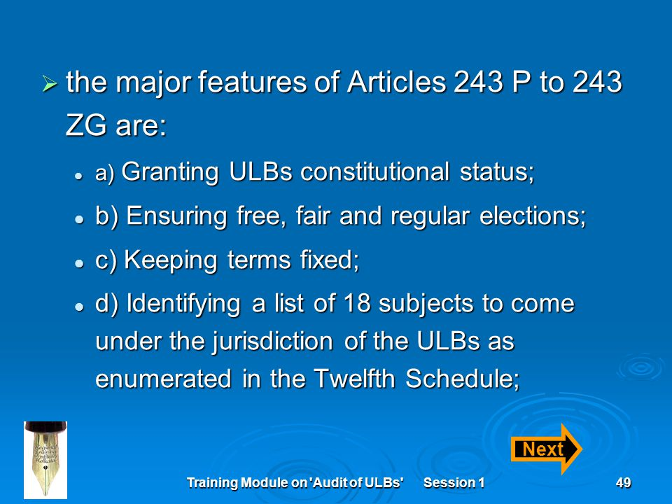 Training Module on 'Audit of ULBs' Session 149  the major features of Articles 243 P to 243 ZG are: a) Granting ULBs constitutional status; a) Granti