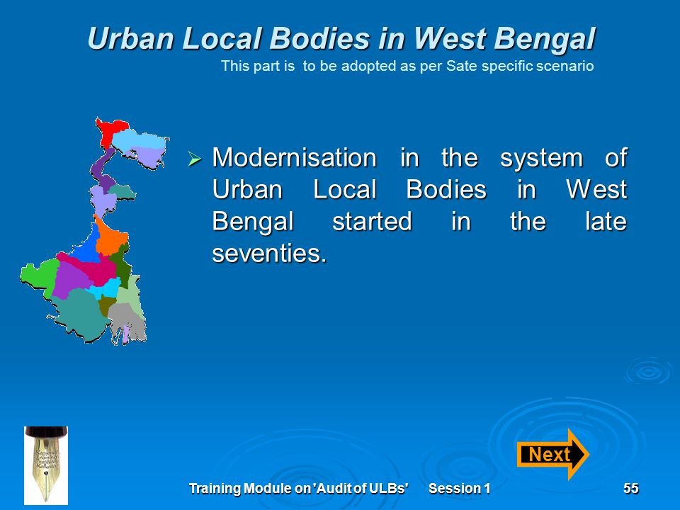 Training Module on Audit of ULBs Session 155 Urban Local Bodies in West Bengal Urban Local Bodies in West Bengal This part is to be adopted as per Sate specific scenario  Modernisation in the system of Urban Local Bodies in West Bengal started in the late seventies.