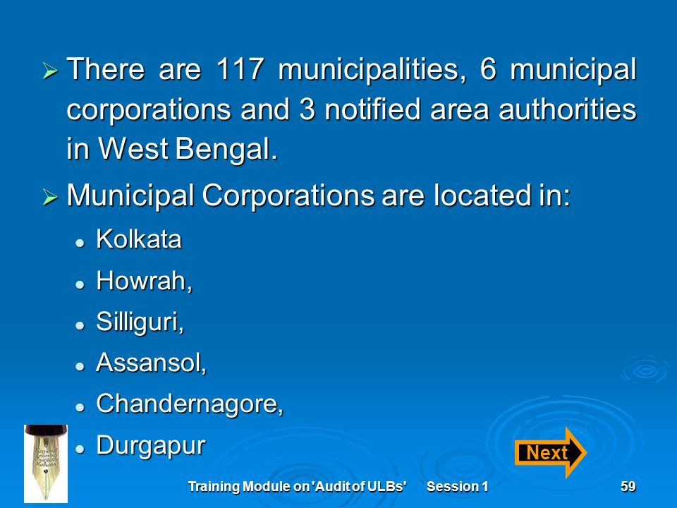 Training Module on Audit of ULBs Session 159  There are 117 municipalities, 6 municipal corporations and 3 notified area authorities in West Bengal.