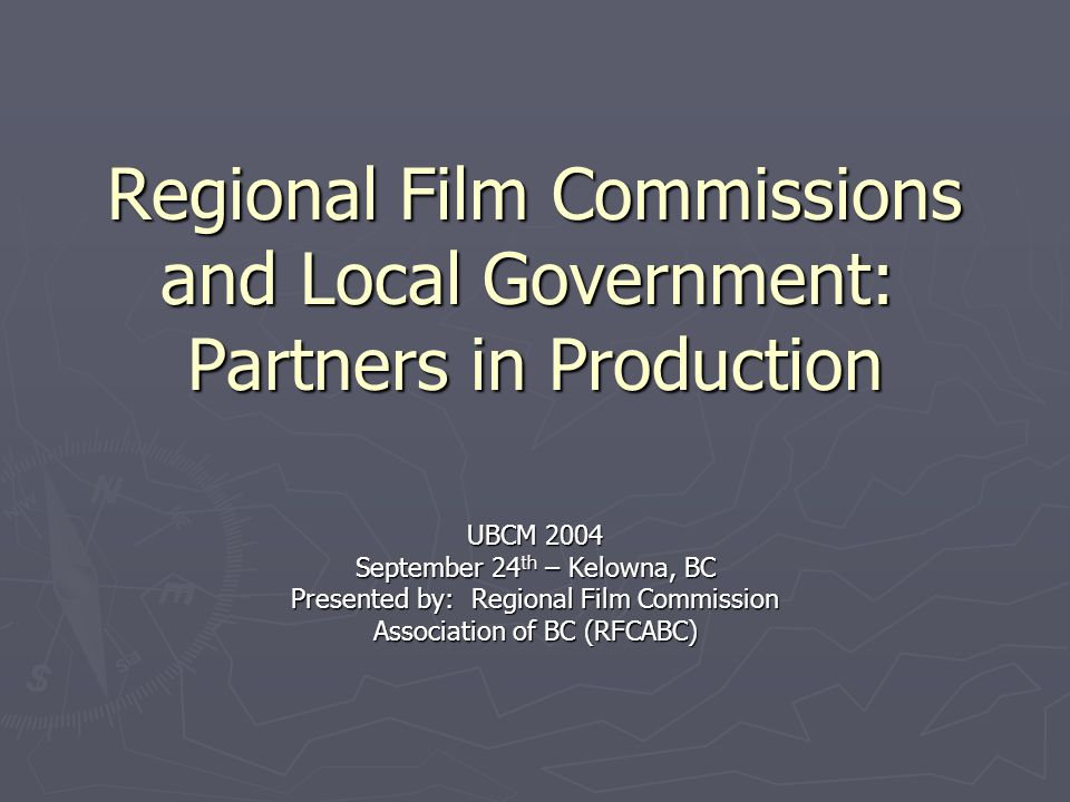 Regional Film Commissions and Local Government: Partners in Production Regional Cooperation  We want to attract projects to the regions with coordinated support from all levels of government.