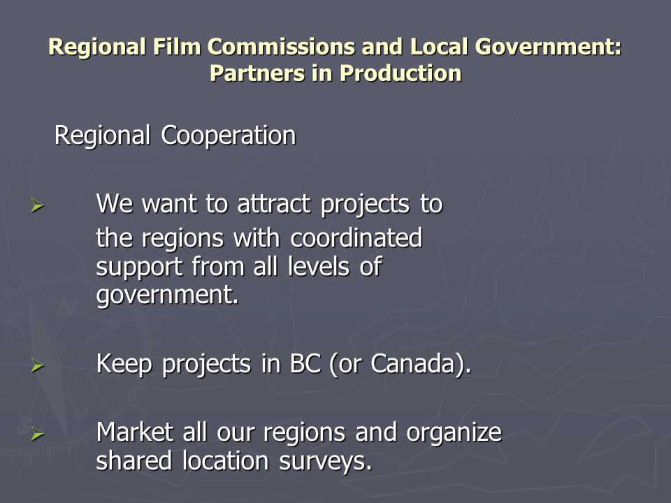 Regional Film Commissions and Local Government: Partners in Production Regional Cooperation  We want to attract projects to the regions with coordina
