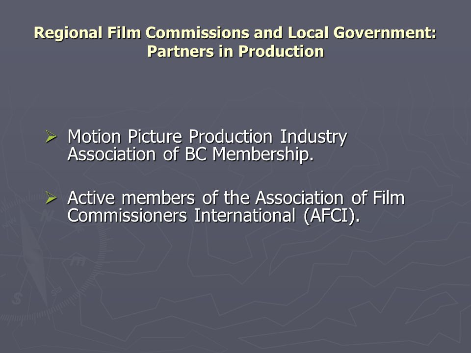 Regional Film Commissions and Local Government: Partners in Production  Motion Picture Production Industry Association of BC Membership.