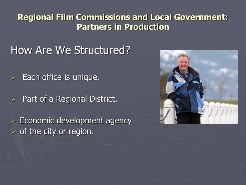 Regional Film Commissions and Local Government: Partners in Production How Are We Structured.