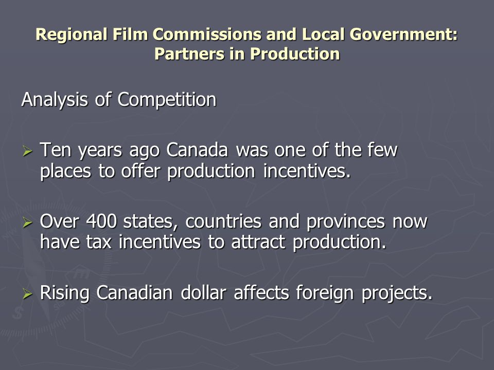 Regional Film Commissions and Local Government: Partners in Production Analysis of Competition  Ten years ago Canada was one of the few places to off
