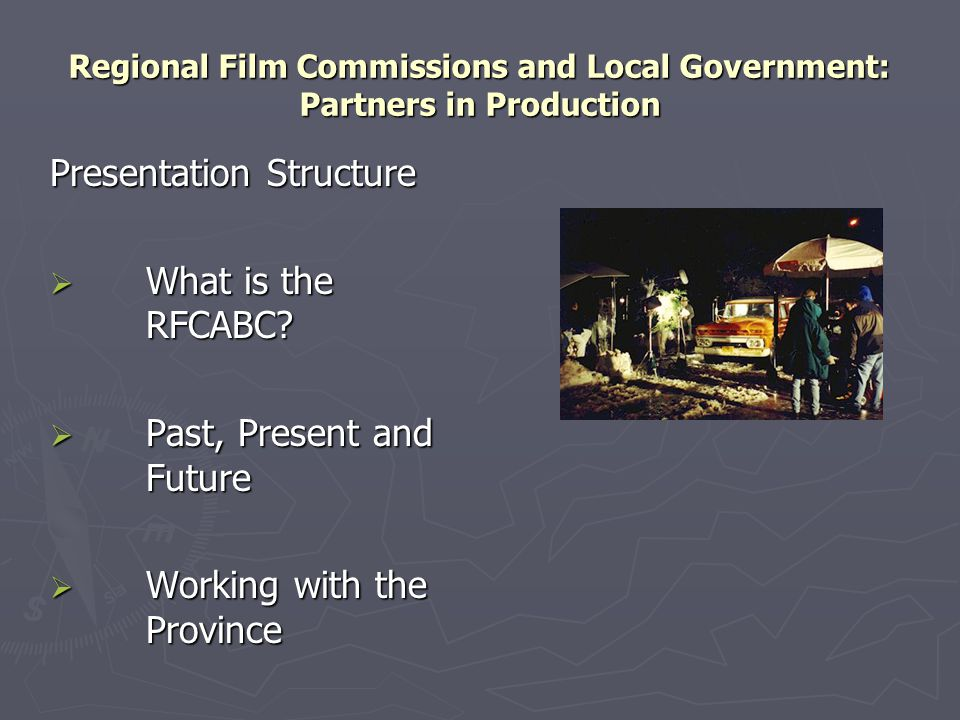 Regional Film Commissions and Local Government: Partners in Production Disney s feature film, 13th Warrior filmed at Elk Bay north of Campbell River in 1997.