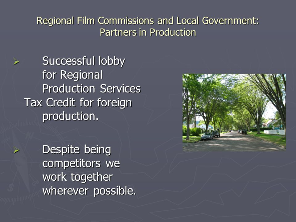 Regional Film Commissions and Local Government: Partners in Production  Successful lobby for Regional Production Services Tax Credit for foreign prod