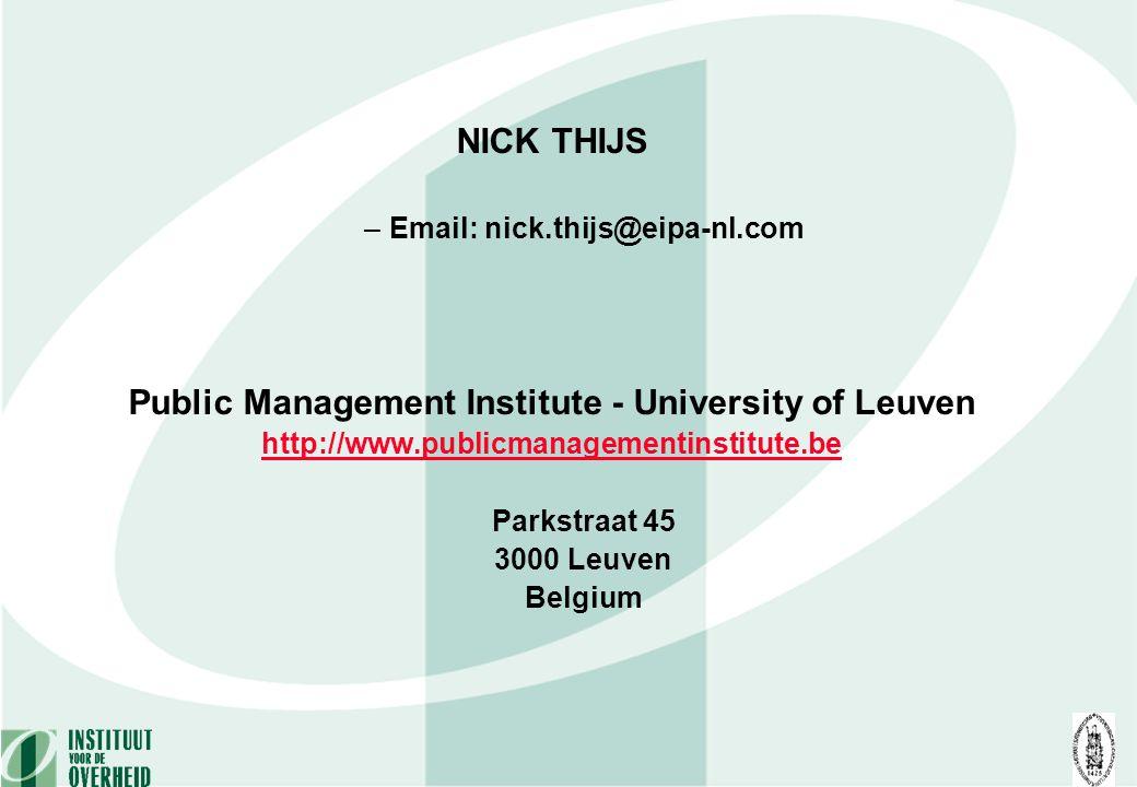 NICK THIJS –Email: nick.thijs@eipa-nl.com Public Management Institute - University of Leuven http://www.publicmanagementinstitute.be Parkstraat 45 3000 Leuven Belgium