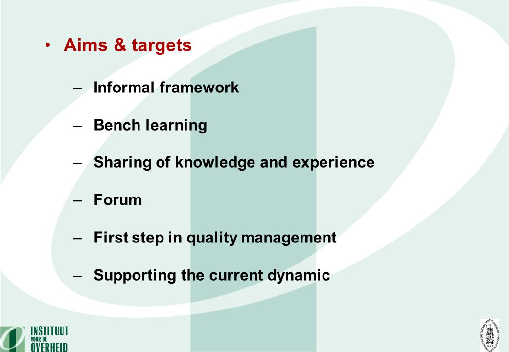 Aims & targets – Informal framework – Bench learning – Sharing of knowledge and experience – Forum – First step in quality management – Supporting the current dynamic