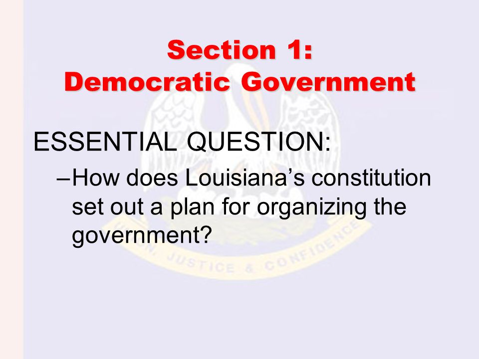 Section 2: Structure of State Government Louisiana's constitution: –Patterned after US Constitution –Three branches of government –Power divided Checks and balances veto: refuse to approve