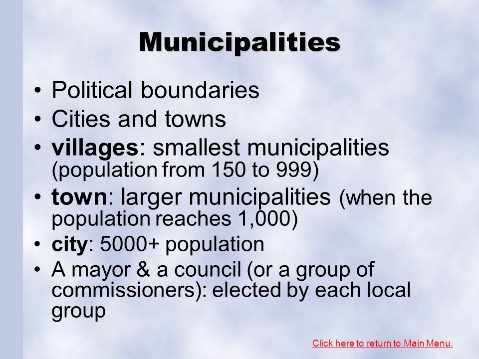 Municipalities Political boundaries Cities and towns villages: smallest municipalities (population from 150 to 999) town: larger municipalities (when