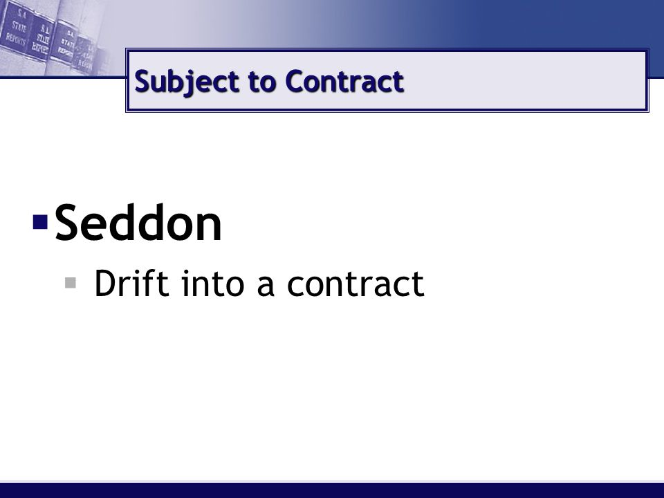 Subject to Contract  Seddon  Drift into a contract