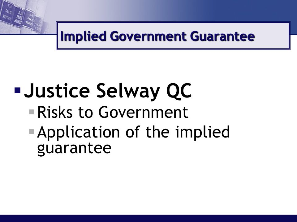 Implied Government Guarantee  Justice Selway QC  Risks to Government  Application of the implied guarantee