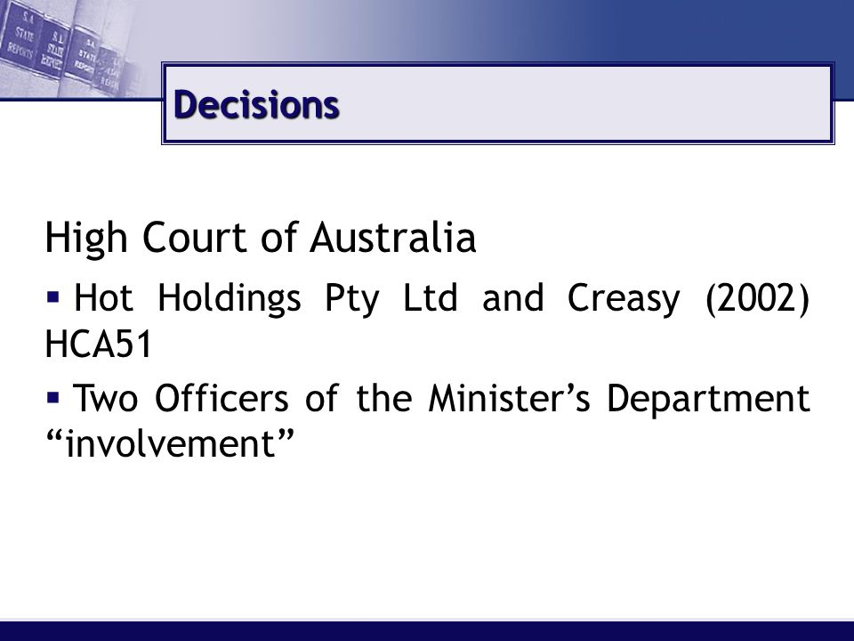 High Court of Australia   Hot Holdings Pty Ltd and Creasy (2002) HCA51   Two Officers of the Minister's Department involvement Decisions