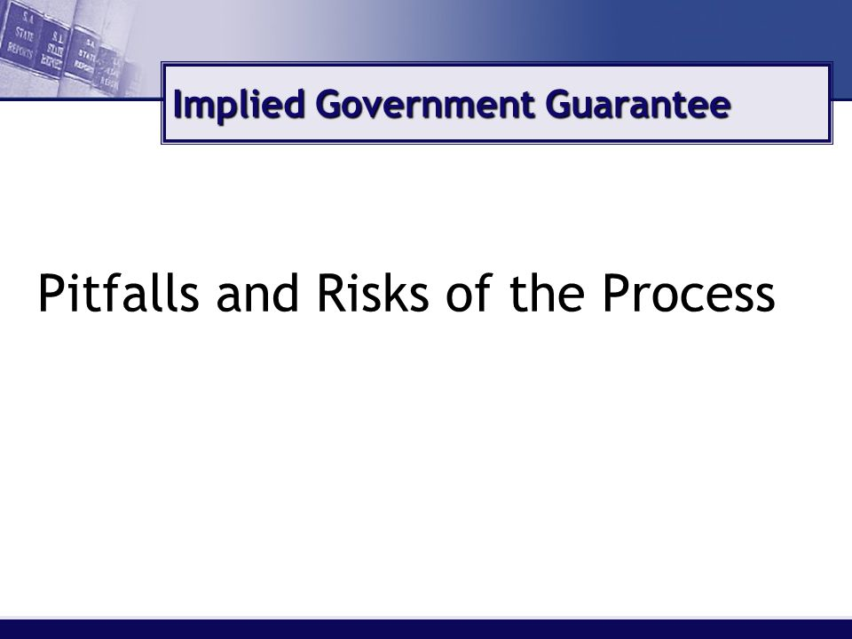 Implied Government Guarantee Pitfalls and Risks of the Process