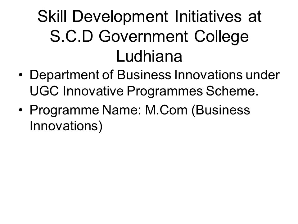 SKILL ORIENTED PROGRAMME M.COM (BUSINESS INNOVATIONS) Specifically designed to suit industry requirements.