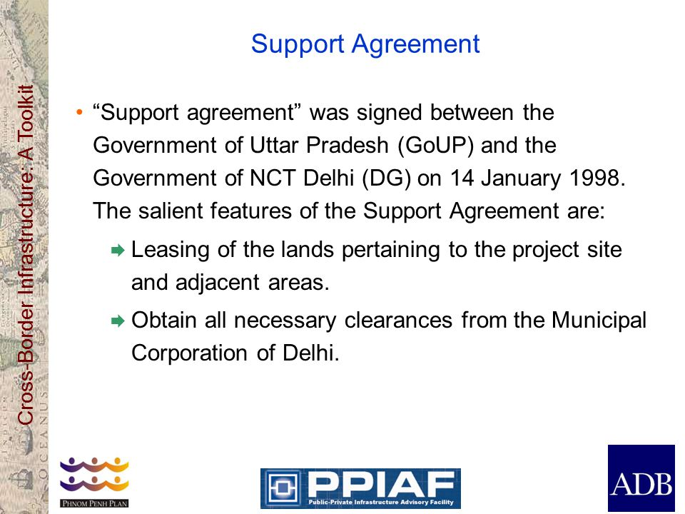 Cross-Border Infrastructure: A Toolkit Support Agreement Support agreement was signed between the Government of Uttar Pradesh (GoUP) and the Government of NCT Delhi (DG) on 14 January 1998.