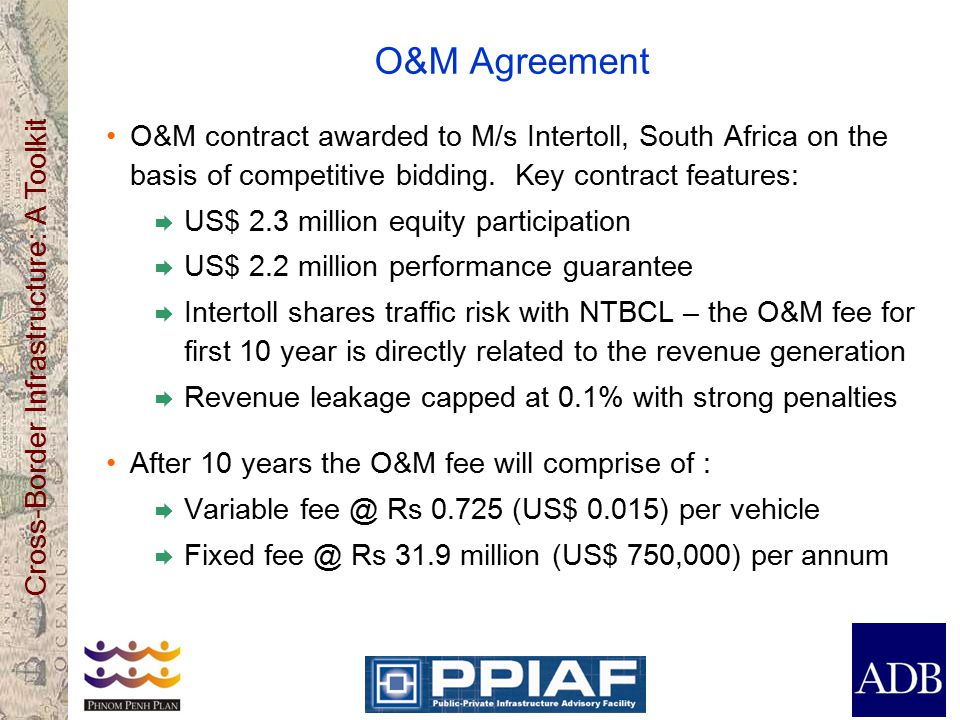 Cross-Border Infrastructure: A Toolkit O&M Agreement O&M contract awarded to M/s Intertoll, South Africa on the basis of competitive bidding.