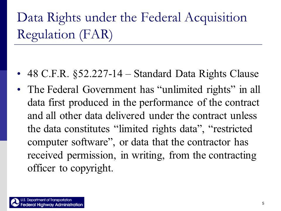 5 Data Rights under the Federal Acquisition Regulation (FAR) 48 C.F.R.