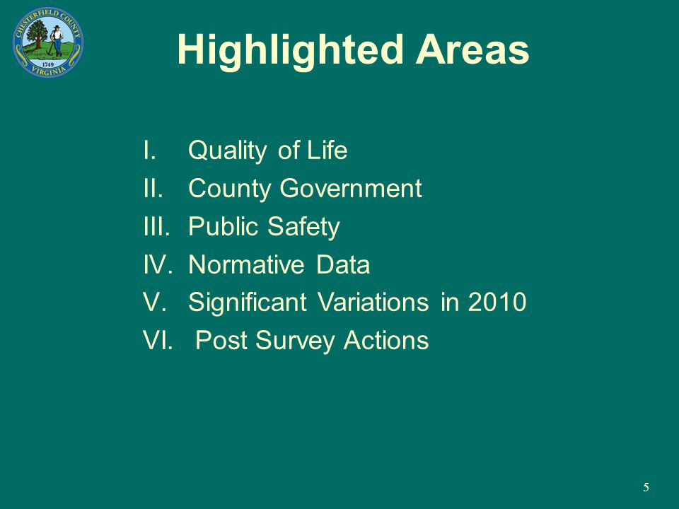 5 Highlighted Areas I.Quality of Life II.County Government III.Public Safety IV.Normative Data V.Significant Variations in 2010 VI. Post Survey Action