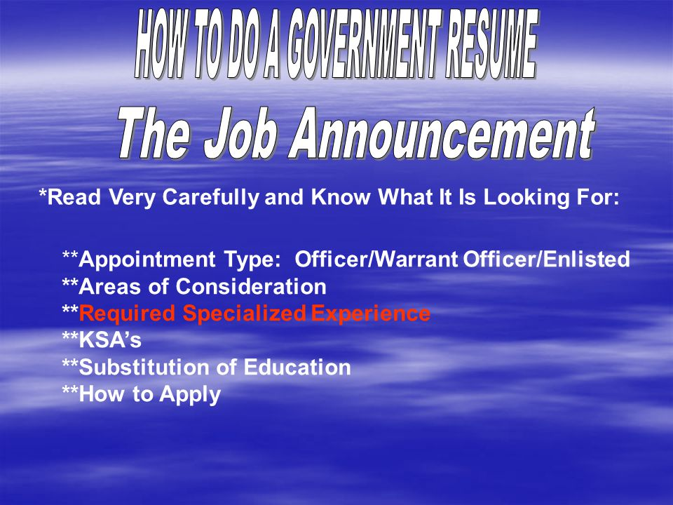 *Read Very Carefully and Know What It Is Looking For: **Appointment Type: Officer/Warrant Officer/Enlisted **Areas of Consideration **Required Specialized Experience **KSA's **Substitution of Education **How to Apply