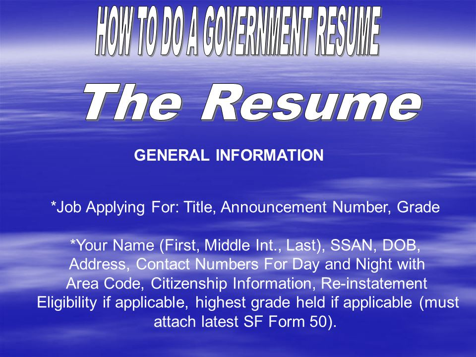 GENERAL INFORMATION *Job Applying For: Title, Announcement Number, Grade *Your Name (First, Middle Int., Last), SSAN, DOB, Address, Contact Numbers Fo