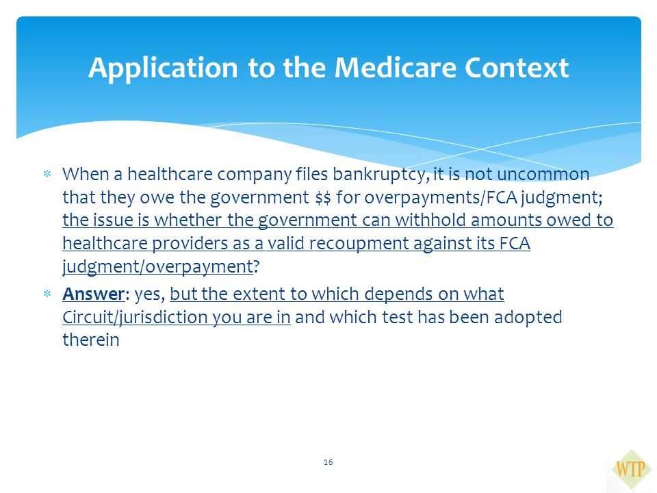  When a healthcare company files bankruptcy, it is not uncommon that they owe the government $$ for overpayments/FCA judgment; the issue is whether t