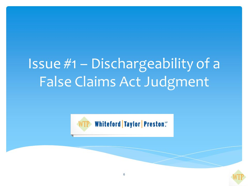 Issue #1 – Dischargeability of a False Claims Act Judgment 6