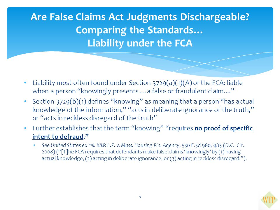"""Liability most often found under Section 3729(a)(1)(A) of the FCA: liable when a person """"knowingly presents …a false or fraudulent claim...."""" Section"""