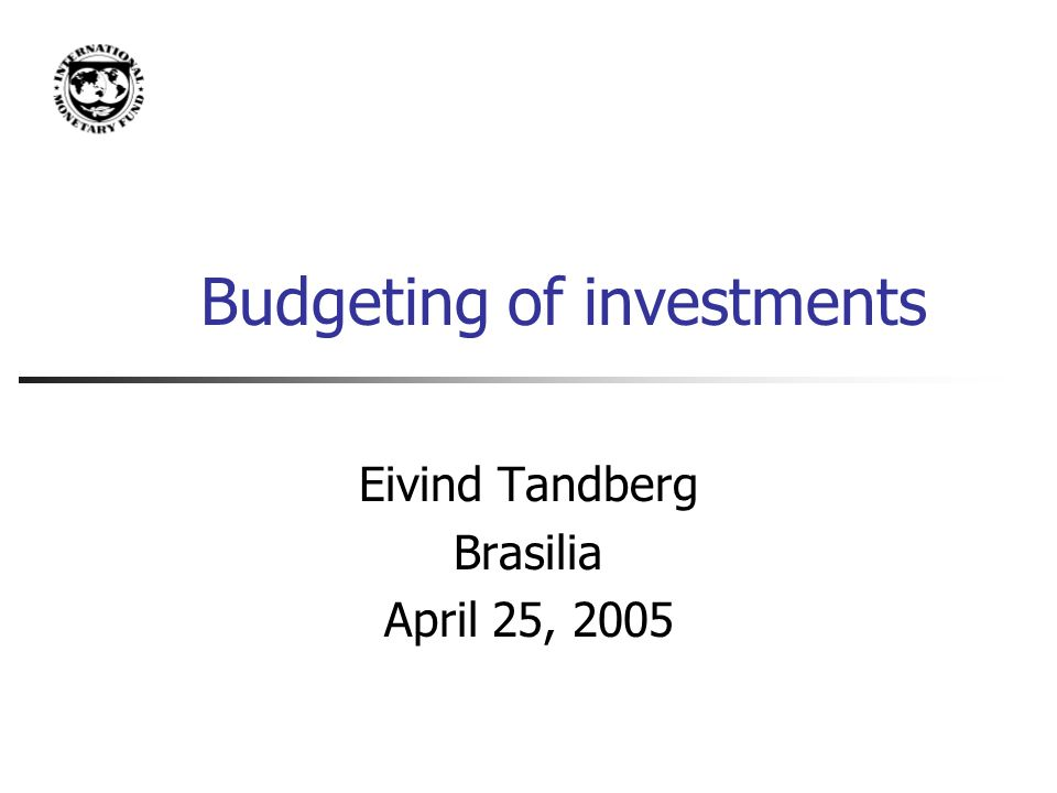 Budgeting of investments Eivind Tandberg Brasilia April 25, 2005