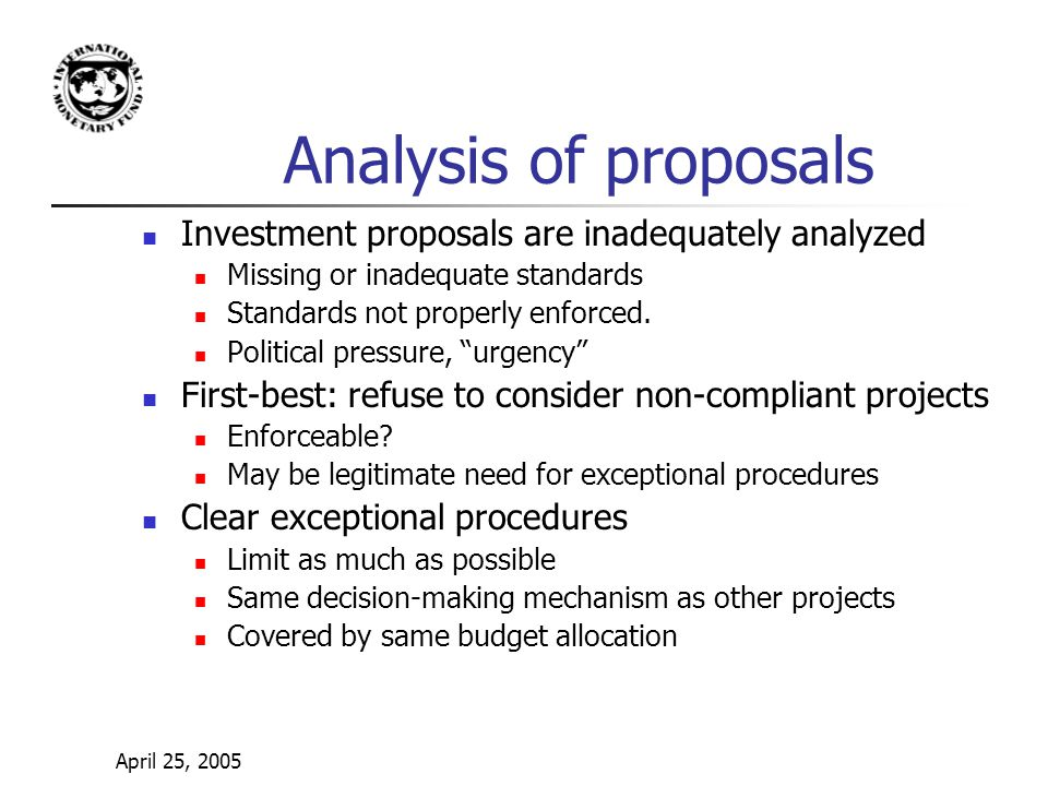 April 25, 2005 Analysis of proposals Investment proposals are inadequately analyzed Missing or inadequate standards Standards not properly enforced.